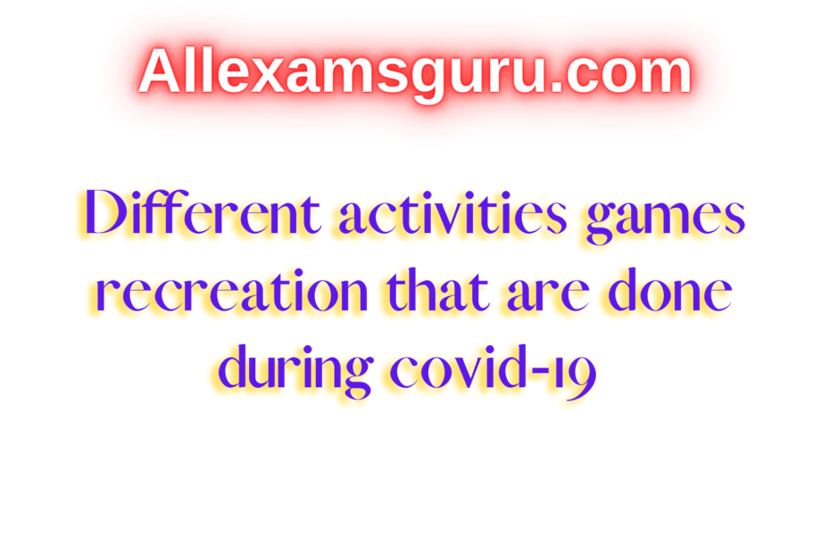 Different activities game recreation that is done during covid-19