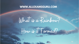 What is a Rainbow? How is it Formed?